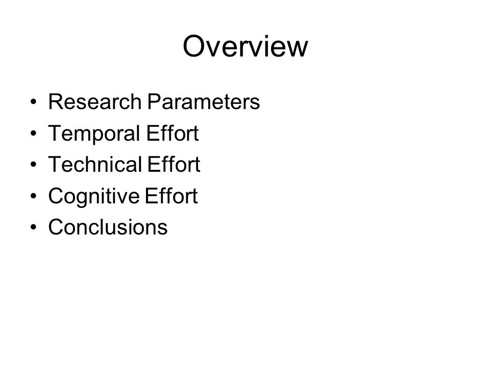 Overview Research Parameters Temporal Effort Technical Effort Cognitive Effort Conclusions