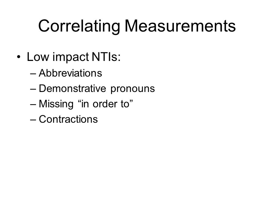 Correlating Measurements Low impact NTIs: –Abbreviations –Demonstrative pronouns –Missing in order to –Contractions