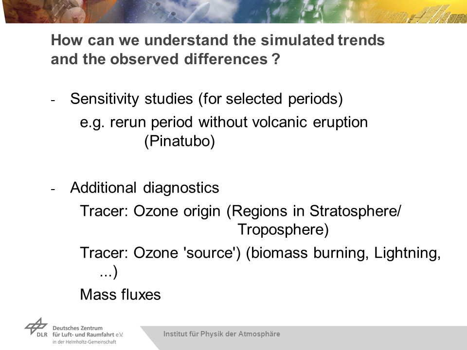 Institut für Physik der Atmosphäre How can we understand the simulated trends and the observed differences ? - Sensitivity studies (for selected perio
