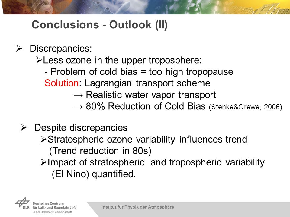 Institut für Physik der Atmosphäre Conclusions - Outlook (II) Discrepancies: Less ozone in the upper troposphere: - Problem of cold bias = too high tr