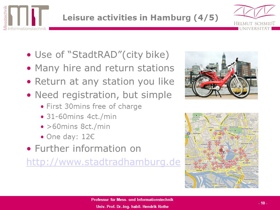 Professur für Mess- und Informationstechnik Univ. Prof. Dr.-Ing. habil. Hendrik Rothe - 10 - Leisure activities in Hamburg (4/5) Use of StadtRAD(city