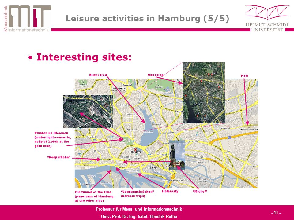 Professur für Mess- und Informationstechnik Univ. Prof. Dr.-Ing. habil. Hendrik Rothe - 11 - Leisure activities in Hamburg (5/5) Interesting sites: