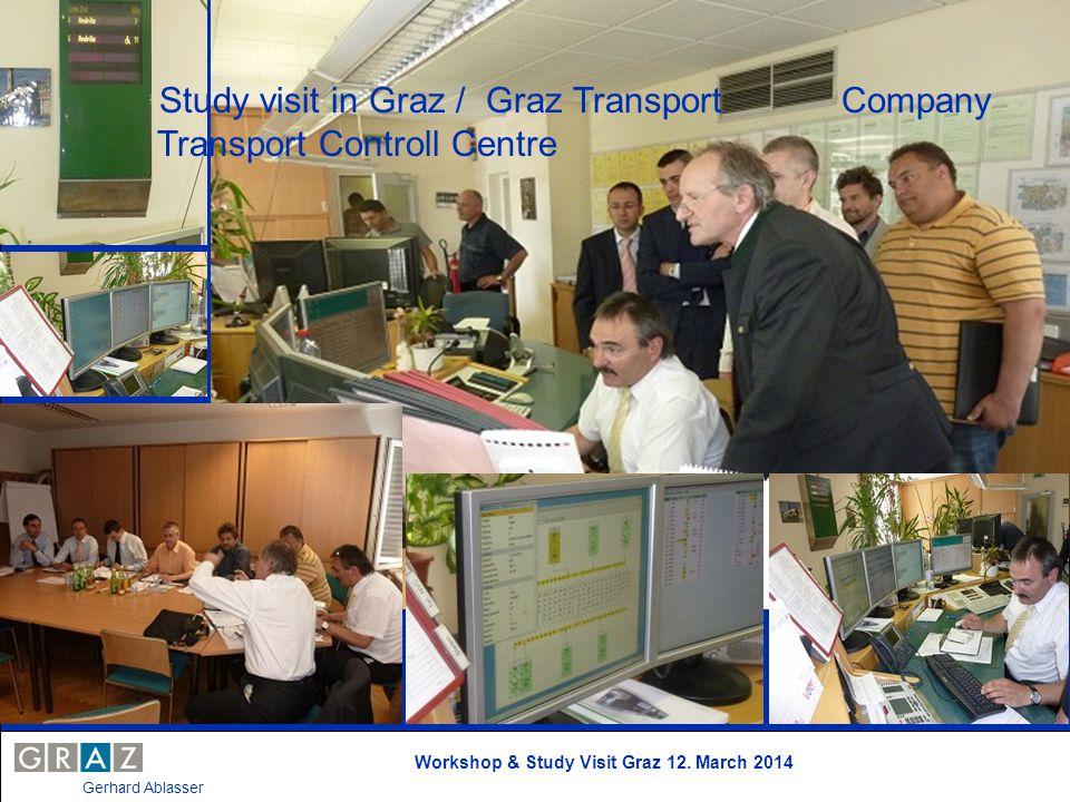 Workshop & Study Visit Graz 12. March 2014 Gerhard Ablasser Study visit in Graz / Graz Transport Company Transport Controll Centre
