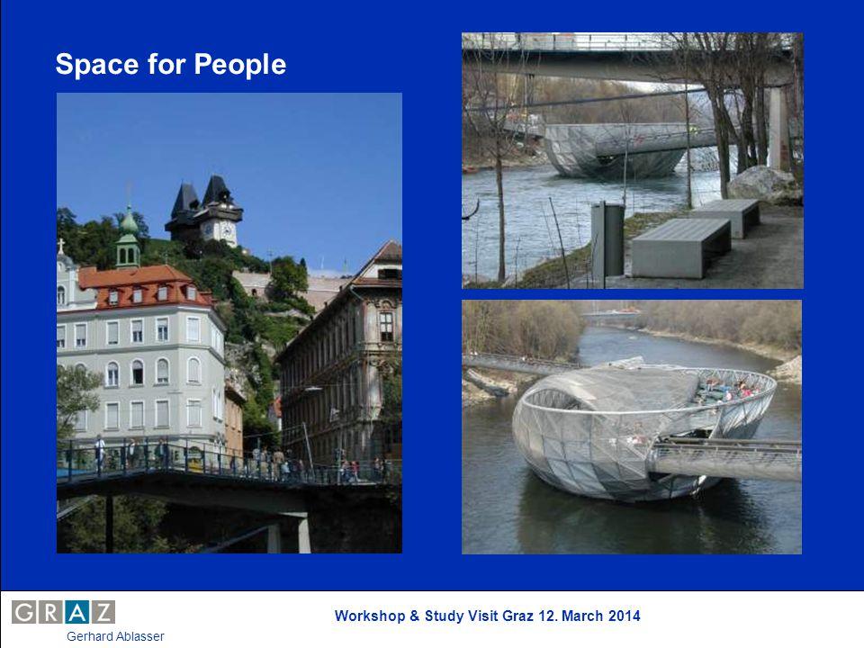 Workshop & Study Visit Graz 12. March 2014 Gerhard Ablasser Space for People