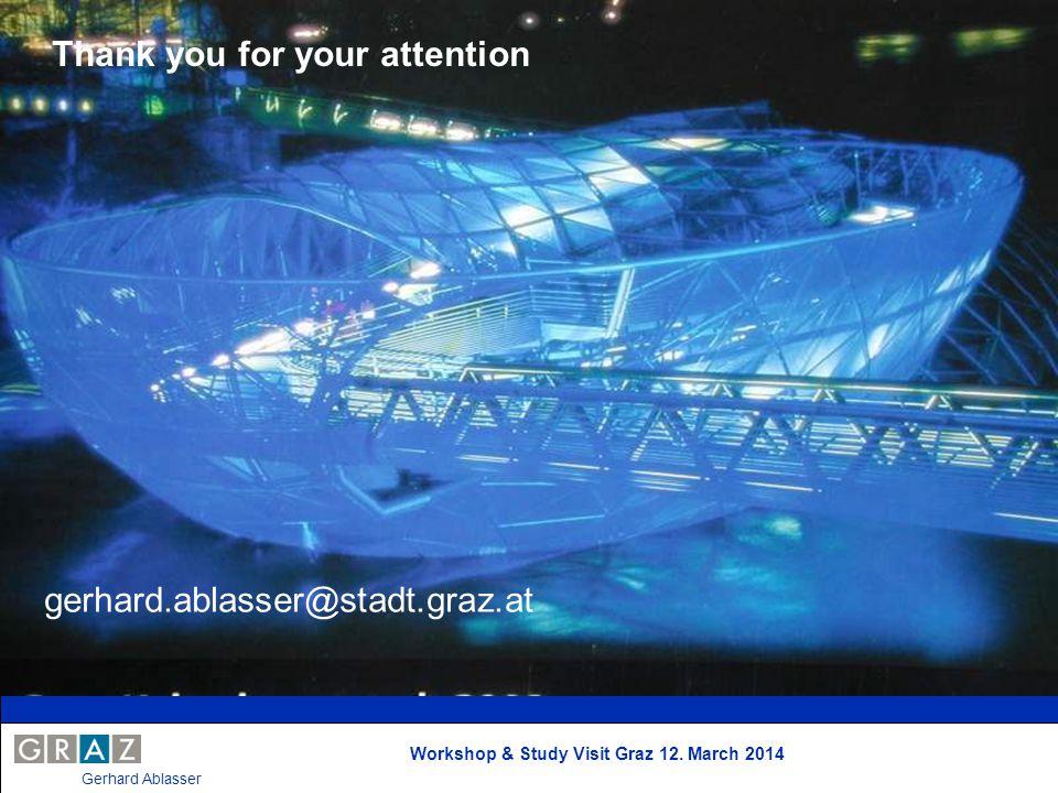 Workshop & Study Visit Graz 12. March 2014 Gerhard Ablasser Platz für Menschen Thank you for your attention gerhard.ablasser@stadt.graz.at