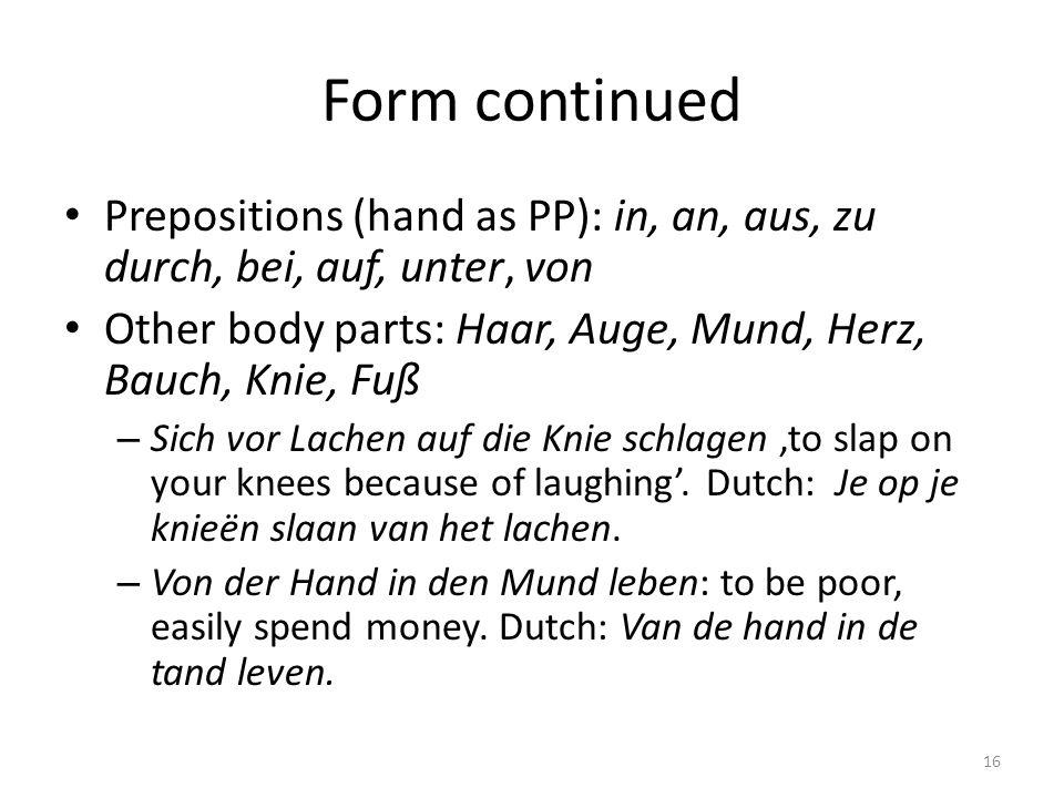 Form continued Prepositions (hand as PP): in, an, aus, zu durch, bei, auf, unter, von Other body parts: Haar, Auge, Mund, Herz, Bauch, Knie, Fuß – Sic