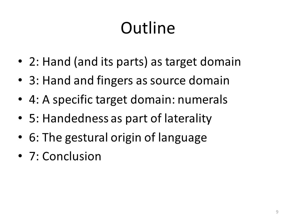 Outline 2: Hand (and its parts) as target domain 3: Hand and fingers as source domain 4: A specific target domain: numerals 5: Handedness as part of l