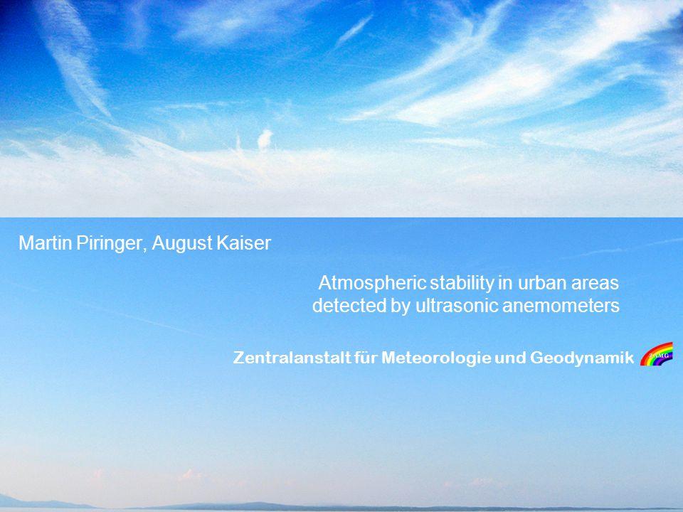 Zentralanstalt für Meteorologie und Geodynamik Atmospheric stability in urban areas detected by ultrasonic anemometers Martin Piringer, August Kaiser