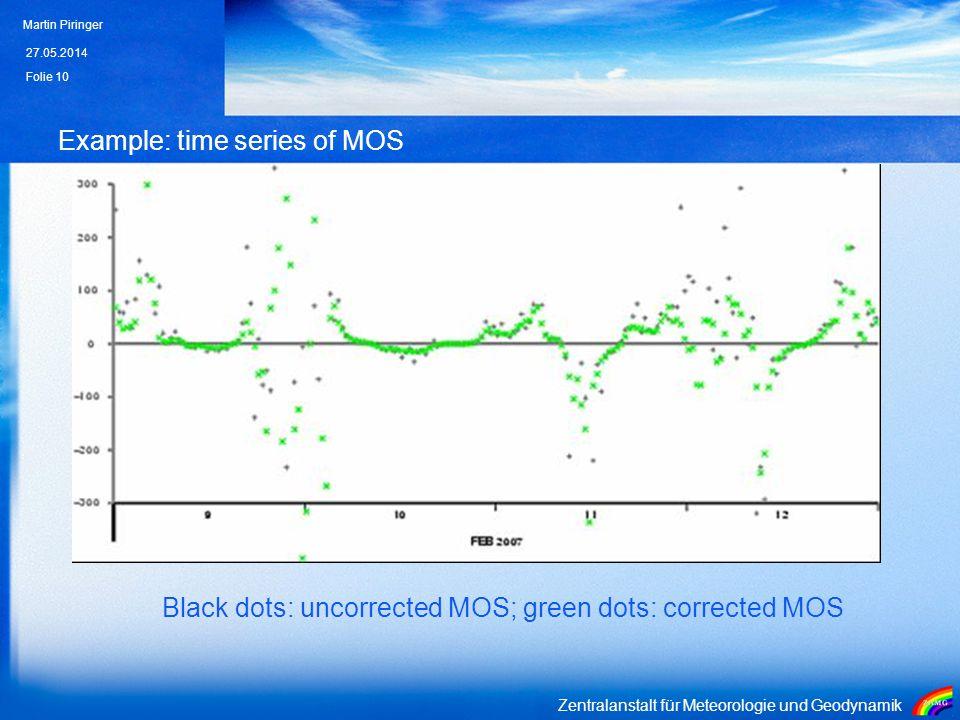 Zentralanstalt für Meteorologie und Geodynamik Example: time series of MOS Black dots: uncorrected MOS; green dots: corrected MOS 27.05.2014 Martin Piringer Folie 10