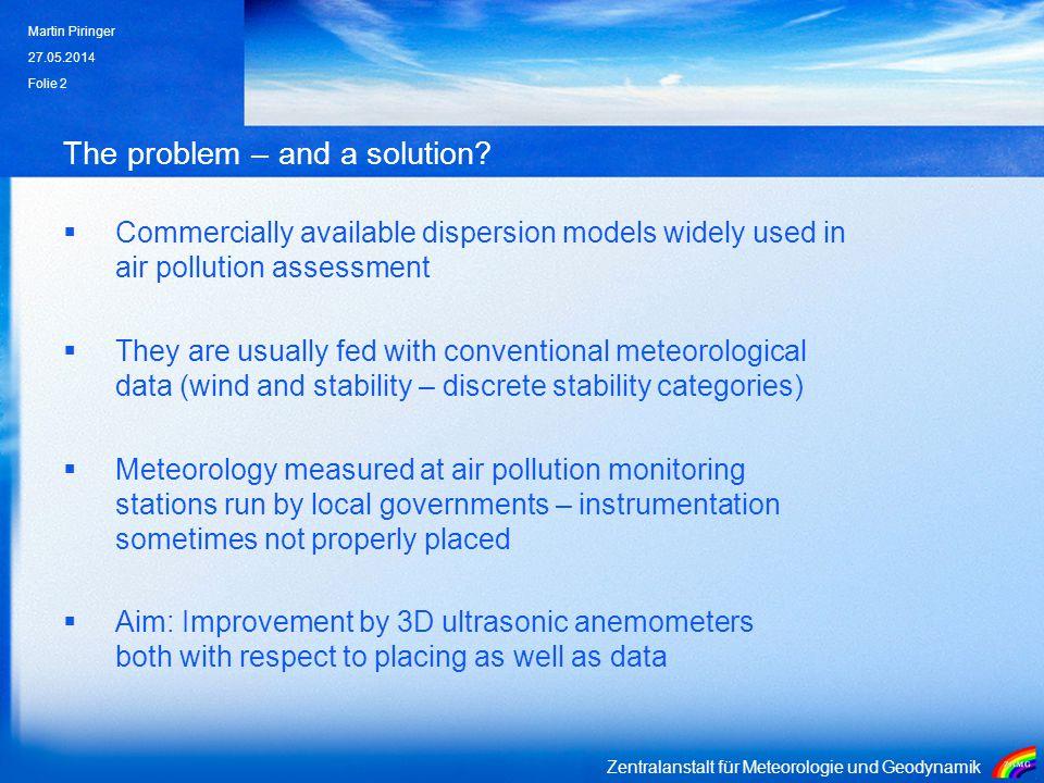 Zentralanstalt für Meteorologie und Geodynamik 27.05.2014 Martin Piringer Folie 2 The problem – and a solution? Commercially available dispersion mode