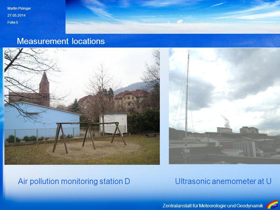Zentralanstalt für Meteorologie und Geodynamik Measurement locations 27.05.2014 Martin Piringer Folie 5 Air pollution monitoring station D Ultrasonic anemometer at U