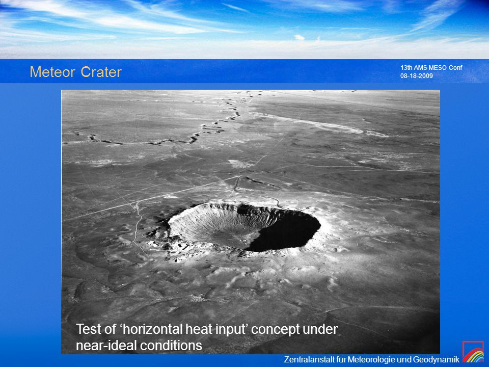 Zentralanstalt für Meteorologie und Geodynamik 08-18-2009 13th AMS MESO Conf Meteor Crater Test of horizontal heat input concept under near-ideal cond
