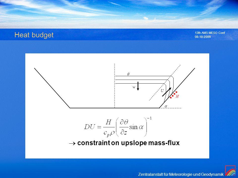 Zentralanstalt für Meteorologie und Geodynamik 08-18-2009 13th AMS MESO Conf Heat budget U H constraint on upslope mass-flux w