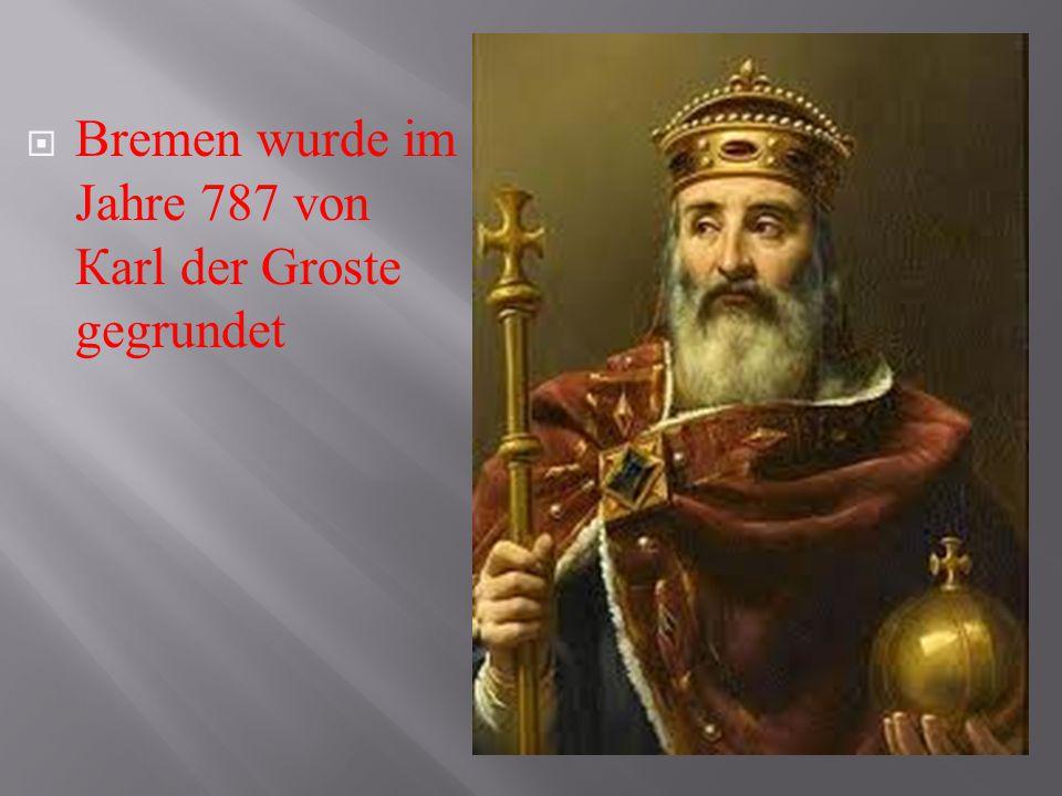 Bremen wurde im Jahre 787 von Кarl der Groste gegrundet