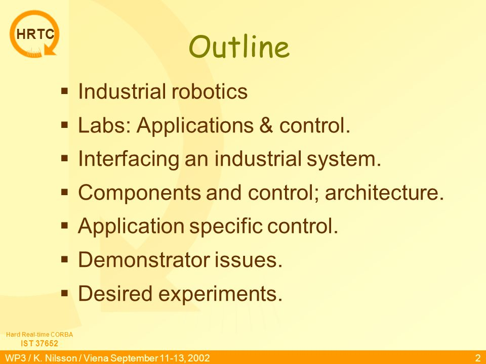 HRTC Hard Real-time CORBA IST 37652 WP3 / K. Nilsson / Viena September 11-13, 2002 1 HRTC Robot Testbed klas@{cs|control}.lth.se