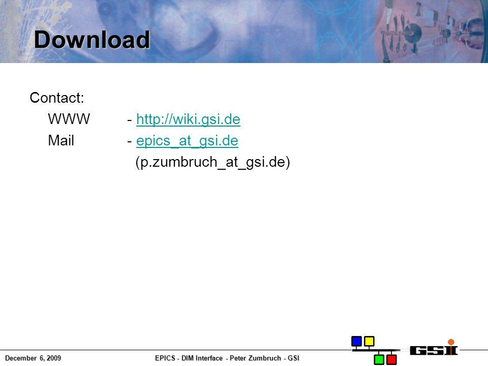 December 6, 2009EPICS - DIM Interface - Peter Zumbruch - GSI Download Contact: WWW - http://wiki.gsi.dehttp://wiki.gsi.de Mail - epics_at_gsi.deepics_