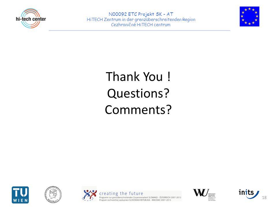N00092 ETC Projekt SK - AT HiTECH Zentrum in der grenz ü berschreitenden Region Cezhraničn é HiTECH centrum Thank You ! Questions? Comments? 18
