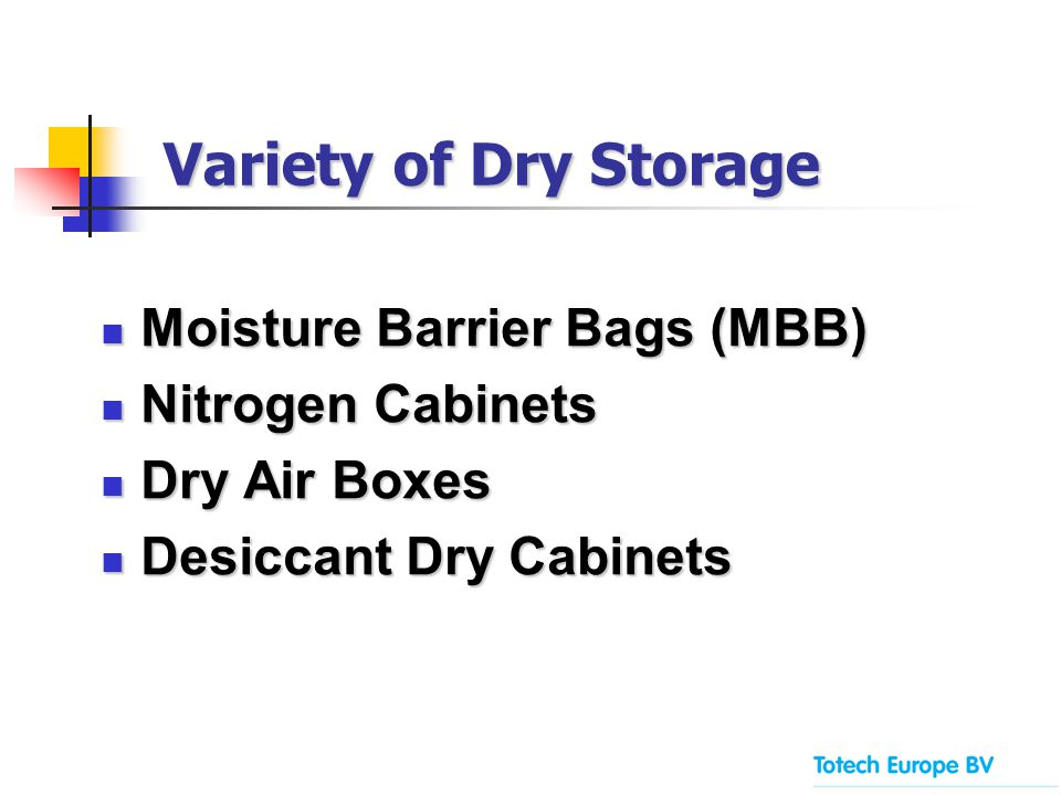 Moisture Barrier Bags (MBB) Moisture Barrier Bags (MBB) Nitrogen Cabinets Nitrogen Cabinets Dry Air Boxes Dry Air Boxes Desiccant Dry Cabinets Desiccant Dry Cabinets Variety of Dry Storage Variety of Dry Storage