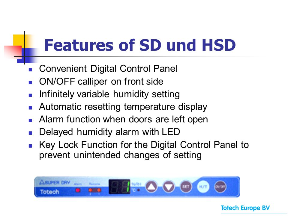 Features of SD und HSD Convenient Digital Control Panel ON/OFF calliper on front side Infinitely variable humidity setting Automatic resetting tempera