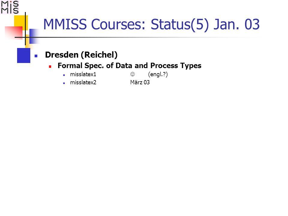 MMISS Courses: Status(5) Jan. 03 Dresden (Reichel) Formal Spec.