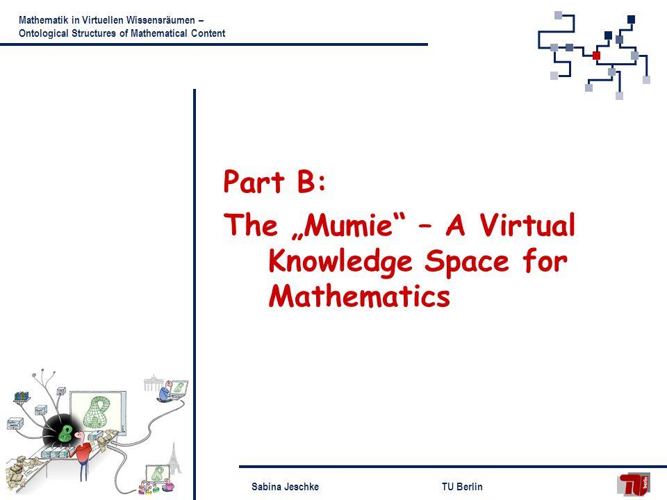 Sabina JeschkeTU Berlin Mathematik in Virtuellen Wissensräumen – Ontological Structures of Mathematical Content Part B: The Mumie – A Virtual Knowledge Space for Mathematics