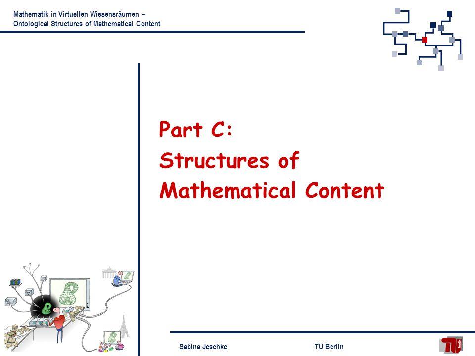 Sabina JeschkeTU Berlin Mathematik in Virtuellen Wissensräumen – Ontological Structures of Mathematical Content Part C: Structures of Mathematical Content