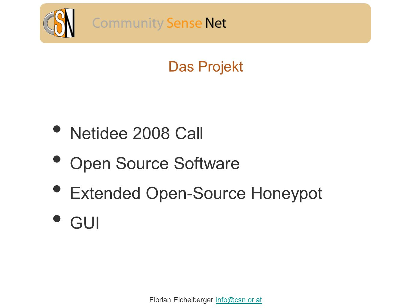 Florian Eichelberger info@csn.or.atinfo@csn.or.at Das Projekt Netidee 2008 Call Open Source Software Extended Open-Source Honeypot GUI