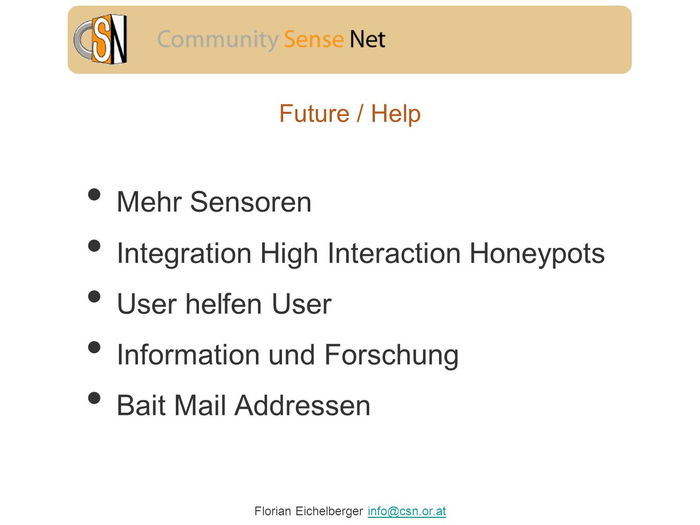 Florian Eichelberger info@csn.or.atinfo@csn.or.at Future / Help Mehr Sensoren Integration High Interaction Honeypots User helfen User Information und