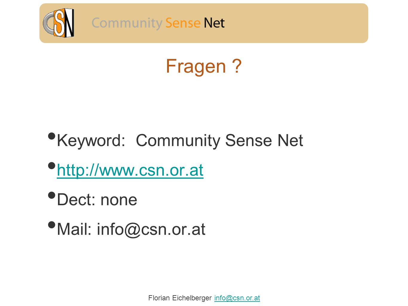 Florian Eichelberger info@csn.or.atinfo@csn.or.at Fragen ? Keyword: Community Sense Net http://www.csn.or.at Dect: none Mail: info@csn.or.at