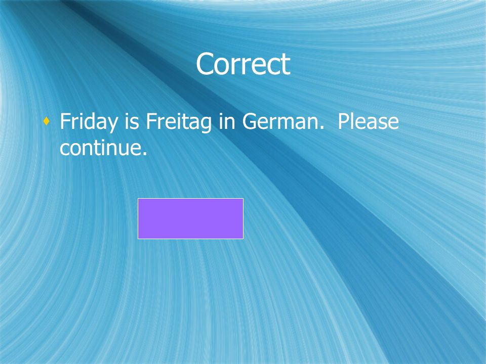 Correct Friday is Freitag in German. Please continue.