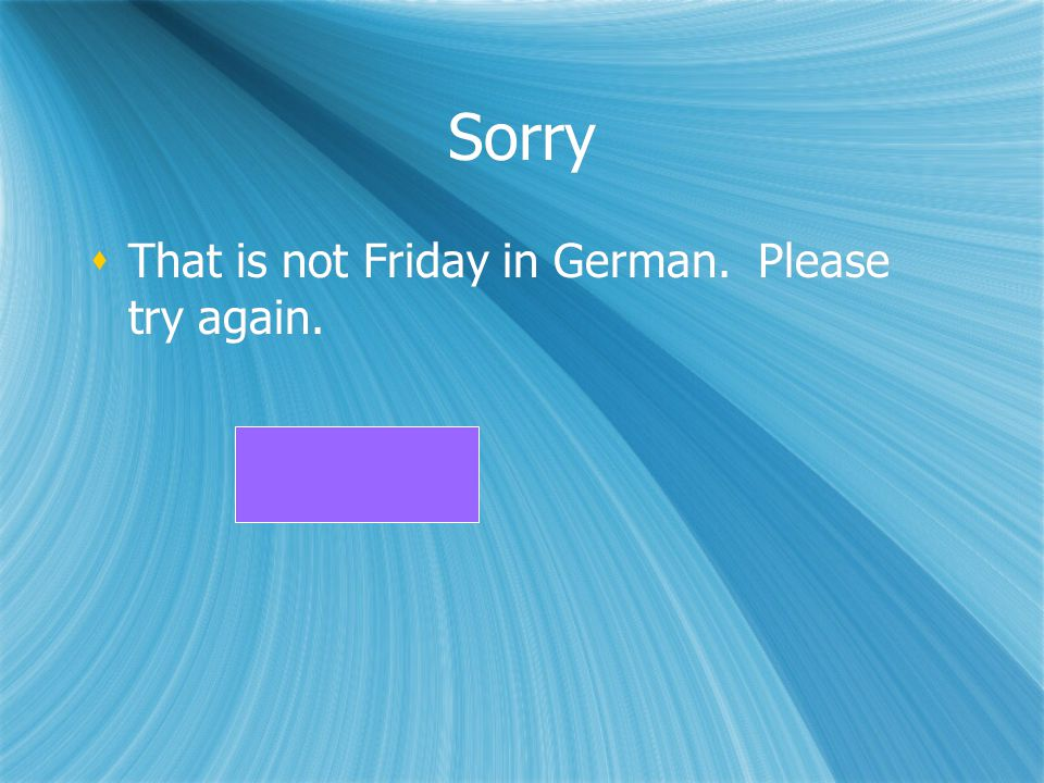 Sorry That is not Friday in German. Please try again.