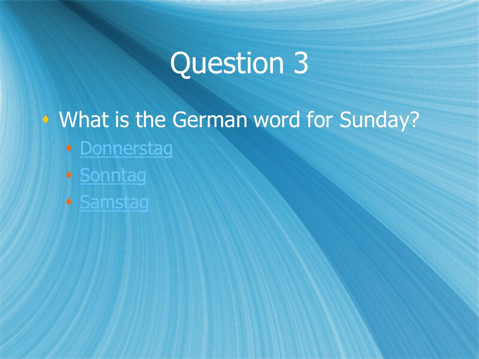 Question 3 What is the German word for Sunday.