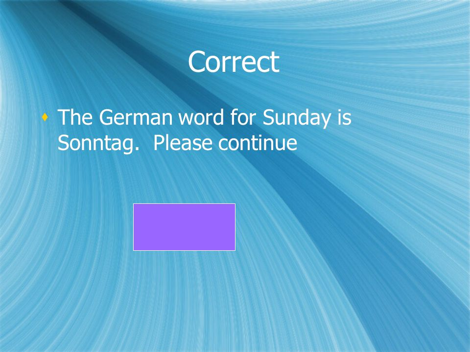 Correct The German word for Sunday is Sonntag. Please continue
