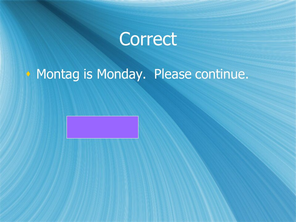 Correct Montag is Monday. Please continue.