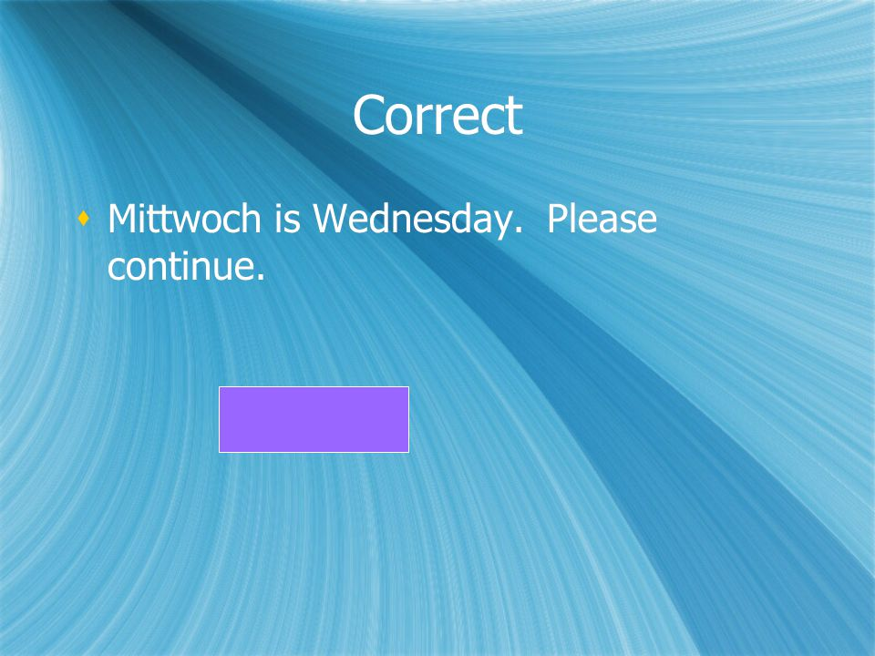Correct Mittwoch is Wednesday. Please continue.