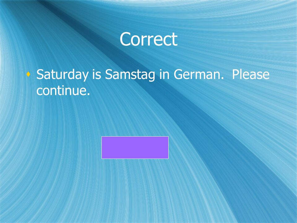 Correct Saturday is Samstag in German. Please continue.