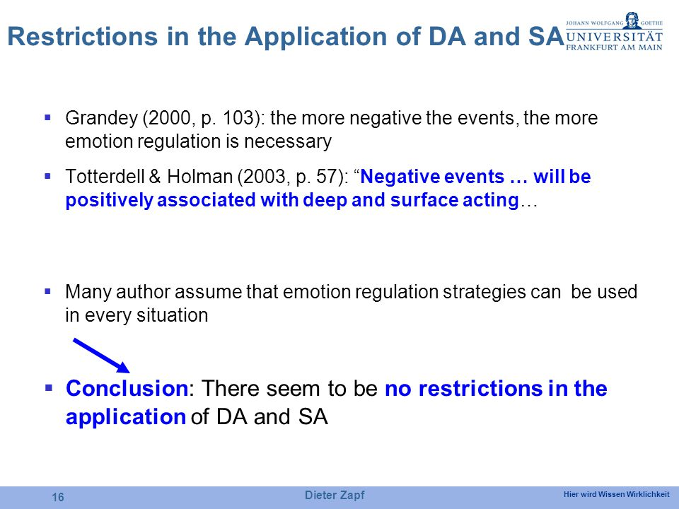 Hier wird Wissen Wirklichkeit Dieter Zapf 16 Restrictions in the Application of DA and SA Grandey (2000, p. 103): the more negative the events, the mo