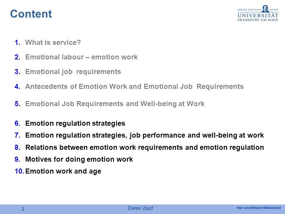Hier wird Wissen Wirklichkeit Dieter Zapf 2 Content 1.What is service? 2.Emotional labour – emotion work 3.Emotional job requirements 4.Antecedents of