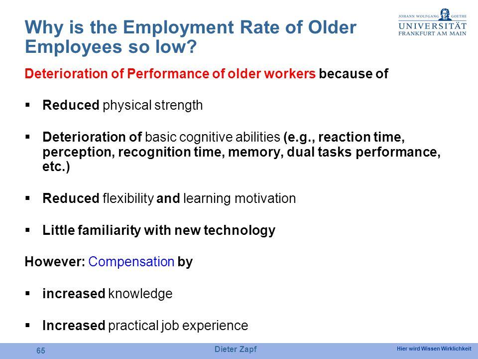 Hier wird Wissen Wirklichkeit Dieter Zapf 65 Why is the Employment Rate of Older Employees so low? Deterioration of Performance of older workers becau