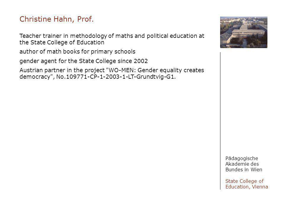 Christine Hahn, Prof. Pädagogische Akademie des Bundes in Wien State College of Education, Vienna Teacher trainer in methodology of maths and politica