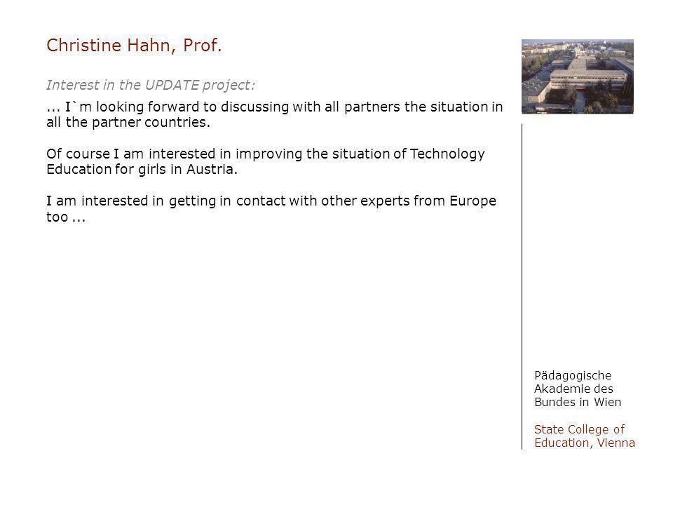Christine Hahn, Prof. Pädagogische Akademie des Bundes in Wien State College of Education, Vienna Interest in the UPDATE project:... I`m looking forwa