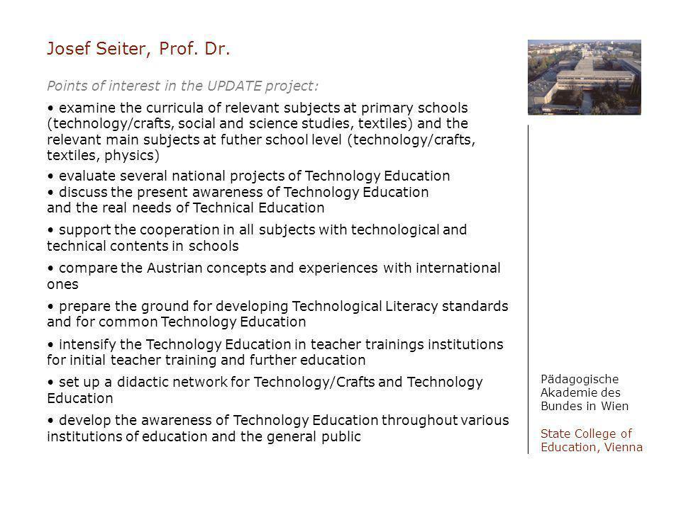 Josef Seiter, Prof. Dr. Pädagogische Akademie des Bundes in Wien State College of Education, Vienna Points of interest in the UPDATE project: examine