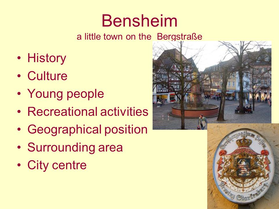 Bensheim a little town on the Bergstraße History Culture Young people Recreational activities Geographical position Surrounding area City centre