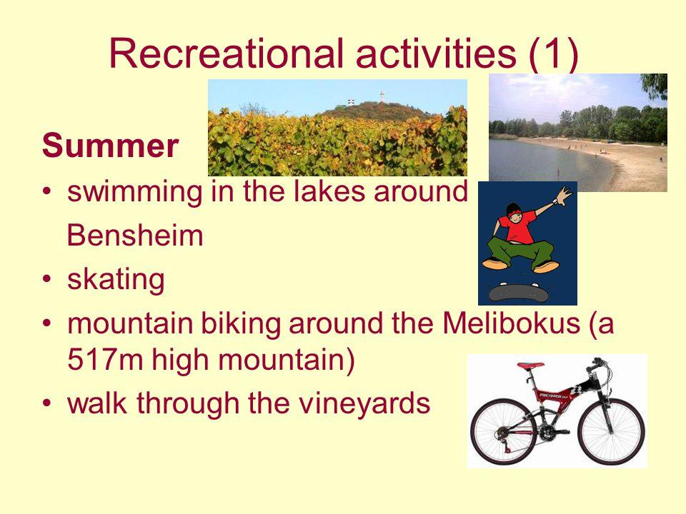 Recreational activities (1) Summer swimming in the lakes around Bensheim skating mountain biking around the Melibokus (a 517m high mountain) walk thro