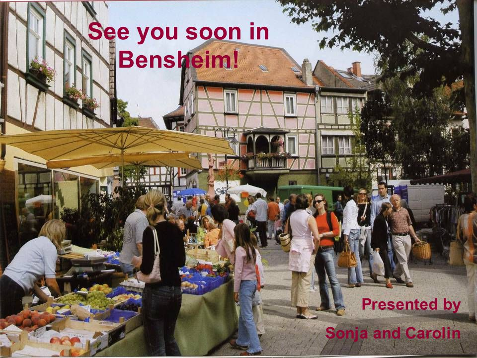 See you soon in Bensheim! Presented by Sonja and Carolin