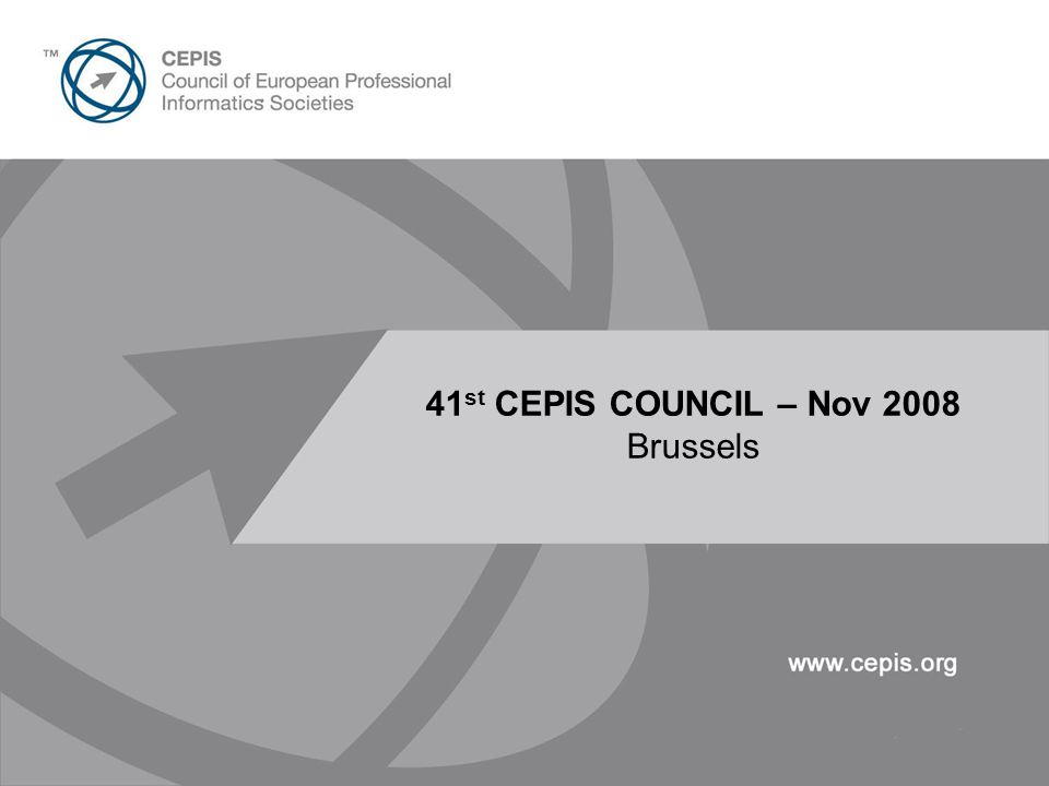 Presentation Title Here 30pt Arial 41 st CEPIS COUNCIL – Nov 2008 Brussels