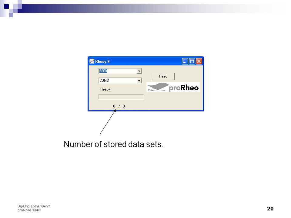 20 Dipl.Ing. Lothar Gehm proRheo GmbH Number of stored data sets.