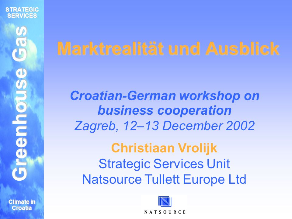 Greenhouse Gas STRATEGIC SERVICES Climate in Croatia Natsource Info Führender Broker-Dealer – New York, Toronto, Calgary, London, Oslo, Sydney, Tokyo Environmental Products – Strom, Gas, Kohle – GHG, Erneuerbare Energie, SO2, NOx, Wetter Finanzielle Produkte – Projektfinanzierungs-Beratung – Value- & Asset Management Strategische Beratung – multinationale Unternehmen, CAN, NL, EU, UK, PCF etc.