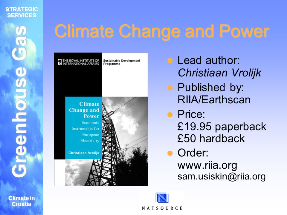 Greenhouse Gas STRATEGIC SERVICES Climate in Croatia Climate Change and Power Lead author: Christiaan Vrolijk Published by: RIIA/Earthscan Price: £19.95 paperback £50 hardback Order: www.riia.org sam.usiskin@riia.org