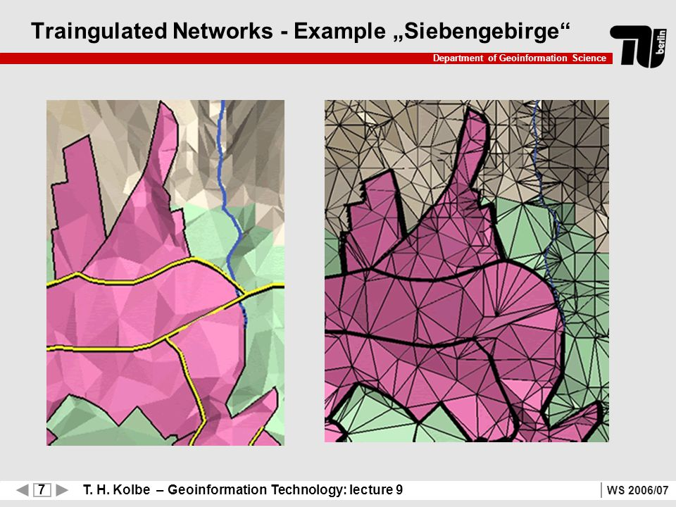 7 T. H. Kolbe – Geoinformation Technology: lecture 9 Department of Geoinformation Science WS 2006/07 Traingulated Networks - Example Siebengebirge